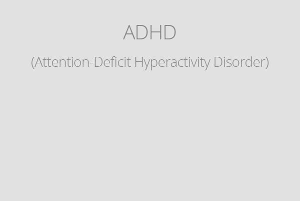 ADHD (Attention-Deficit Hyperactivity Disorder)