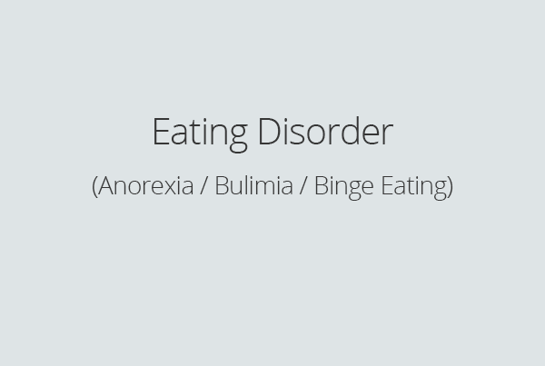 Eating Disorder (Anorexia / Bulimia / Binge Eating)