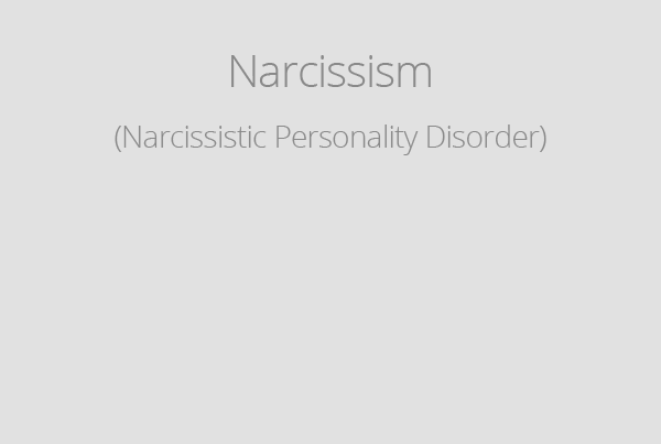 Narcissism (Narcissistic Personality Disorder)