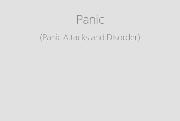 Panic (Panic Attacks and Disorder)